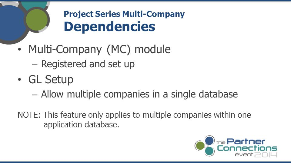 Multi-Company (MC) module – Registered and set up GL Setup – Allow multiple companies in a single database NOTE: This feature only applies to multiple