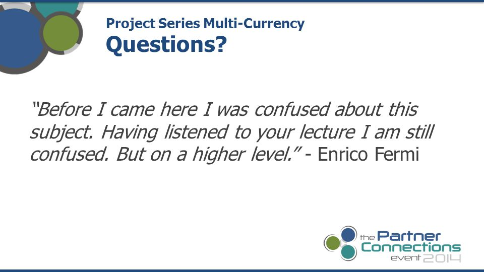 """Before I came here I was confused about this subject. Having listened to your lecture I am still confused. But on a higher level."" - Enrico Fermi Pro"