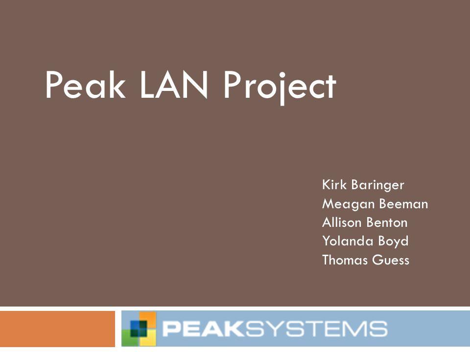 Peak LAN Project Kirk Baringer Meagan Beeman Allison Benton Yolanda Boyd Thomas Guess