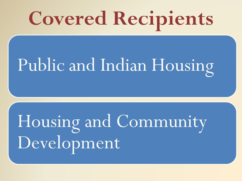 Covered Recipients Public and Indian Housing Housing and Community Development
