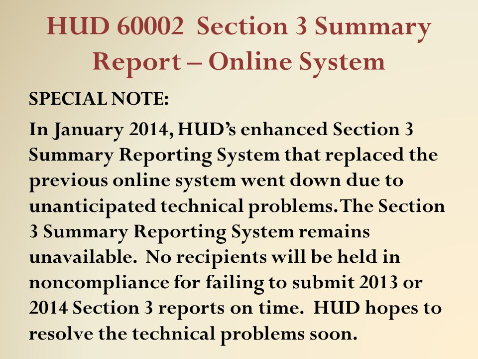 HUD 60002 Section 3 Summary Report – Online System SPECIAL NOTE: In January 2014, HUD's enhanced Section 3 Summary Reporting System that replaced the