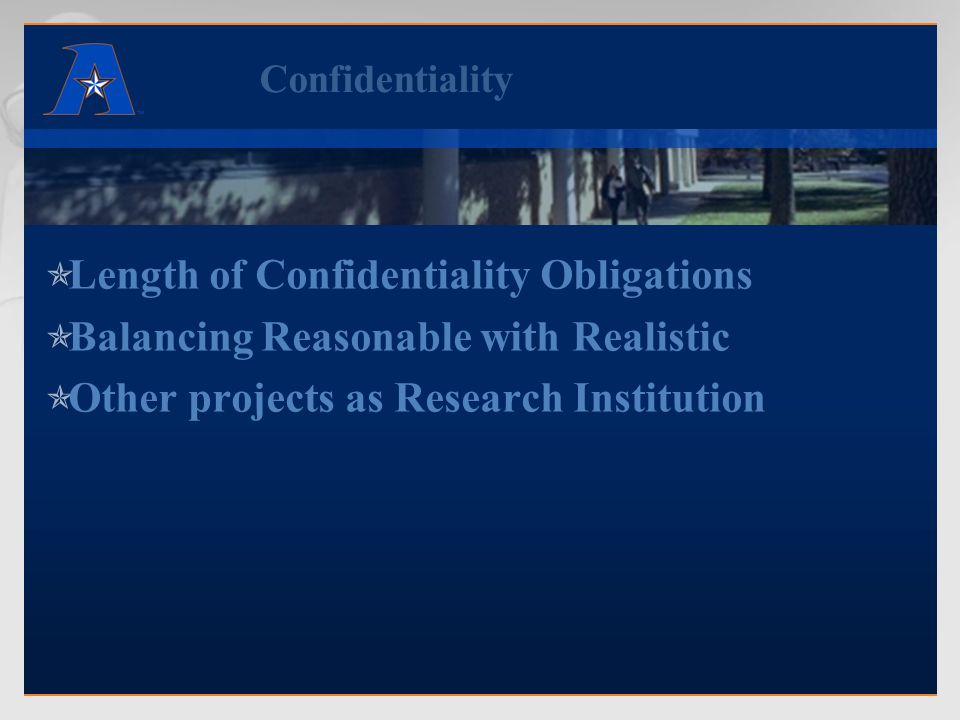 Confidentiality  Length of Confidentiality Obligations  Balancing Reasonable with Realistic  Other projects as Research Institution