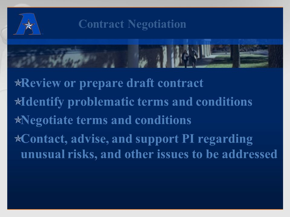 Contract Negotiation  Review or prepare draft contract  Identify problematic terms and conditions  Negotiate terms and conditions  Contact, advise