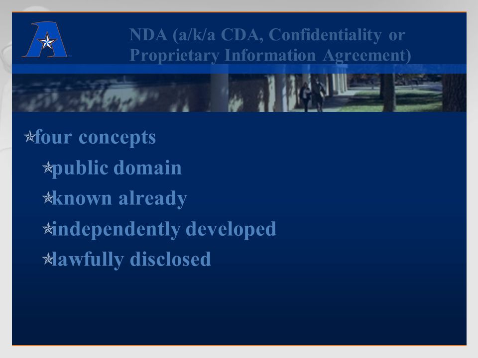 NDA (a/k/a CDA, Confidentiality or Proprietary Information Agreement)  four concepts  public domain  known already  independently developed  lawf