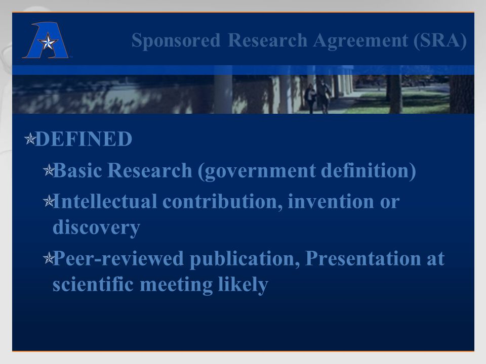 Sponsored Research Agreement (SRA)  Case by case review  academic-industry partnership  promoting University's research and academic mission  assuring compliance with applicable laws and regulations.