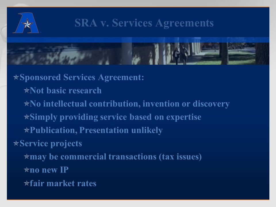 SRA v. Services Agreements  Sponsored Services Agreement:  Not basic research  No intellectual contribution, invention or discovery  Simply provid