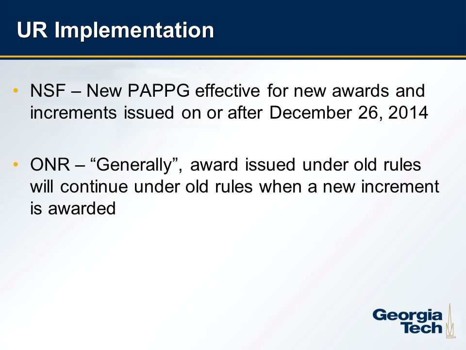 "10 UR Implementation NSF – New PAPPG effective for new awards and increments issued on or after December 26, 2014 ONR – ""Generally"", award issued unde"
