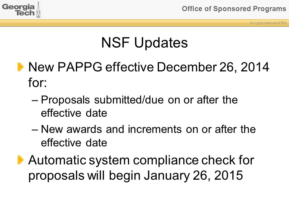 All rights reserved GTRC NSF Updates New PAPPG effective December 26, 2014 for: –Proposals submitted/due on or after the effective date –New awards an
