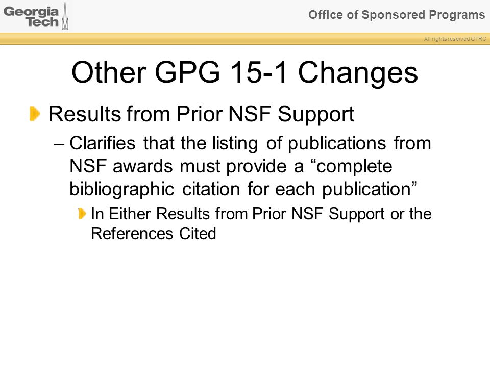 Office of Sponsored Programs All rights reserved GTRC Other GPG 15-1 Changes Results from Prior NSF Support –Clarifies that the listing of publication