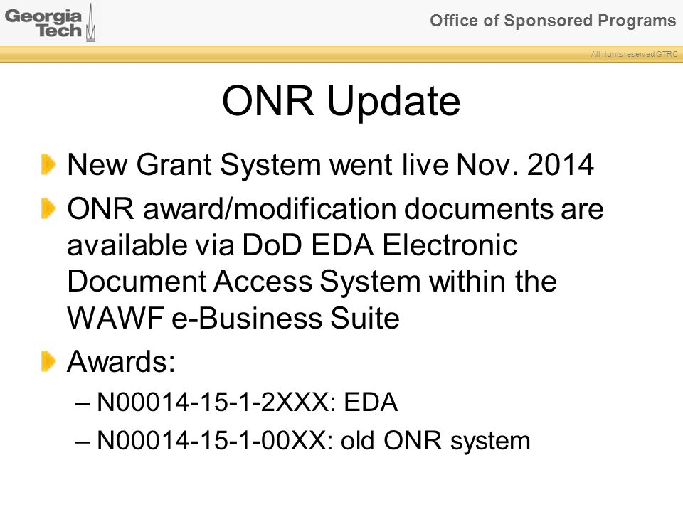 Office of Sponsored Programs All rights reserved GTRC ONR Update New Grant System went live Nov. 2014 ONR award/modification documents are available v