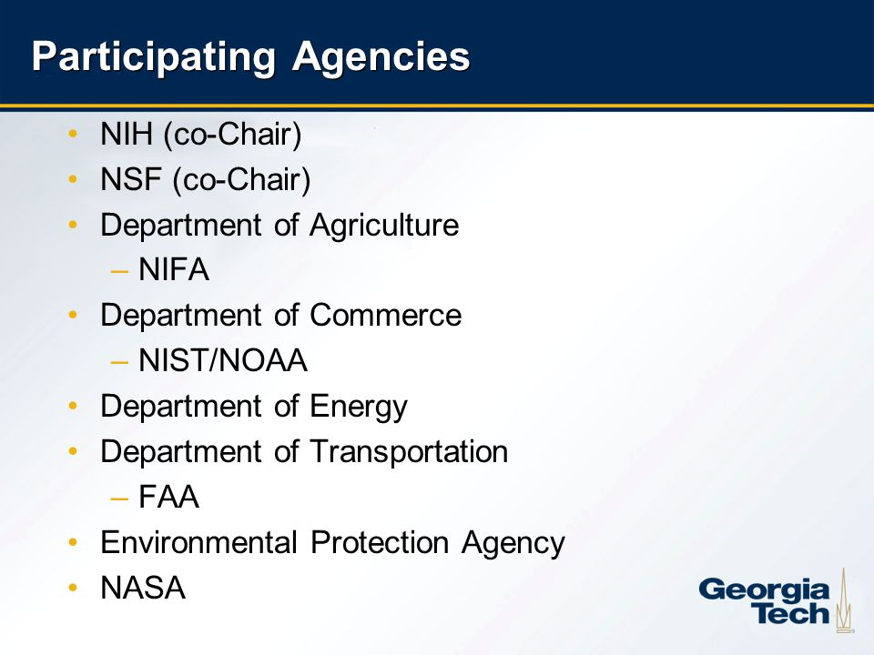 5 Participating Agencies NIH (co-Chair) NSF (co-Chair) Department of Agriculture –NIFA Department of Commerce –NIST/NOAA Department of Energy Departme