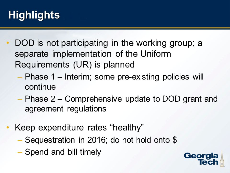 6 Highlights DOD is not participating in the working group; a separate implementation of the Uniform Requirements (UR) is planned –Phase 1 – Interim;