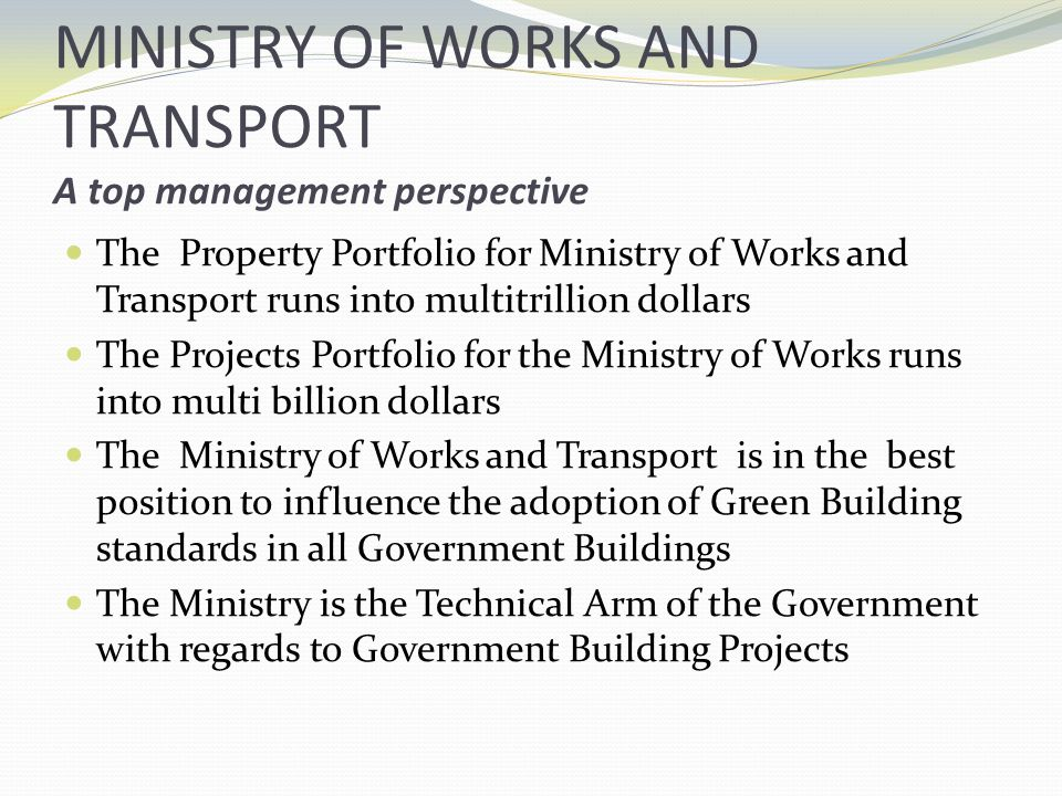 MINISTRY OF WORKS AND TRANSPORT A top management perspective The Property Portfolio for Ministry of Works and Transport runs into multitrillion dollar