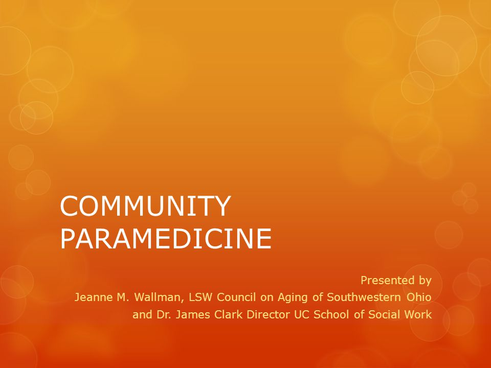 COMMUNITY PARAMEDICINE Presented by Jeanne M.