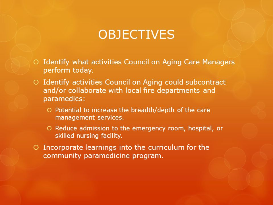 OBJECTIVES  Identify what activities Council on Aging Care Managers perform today.