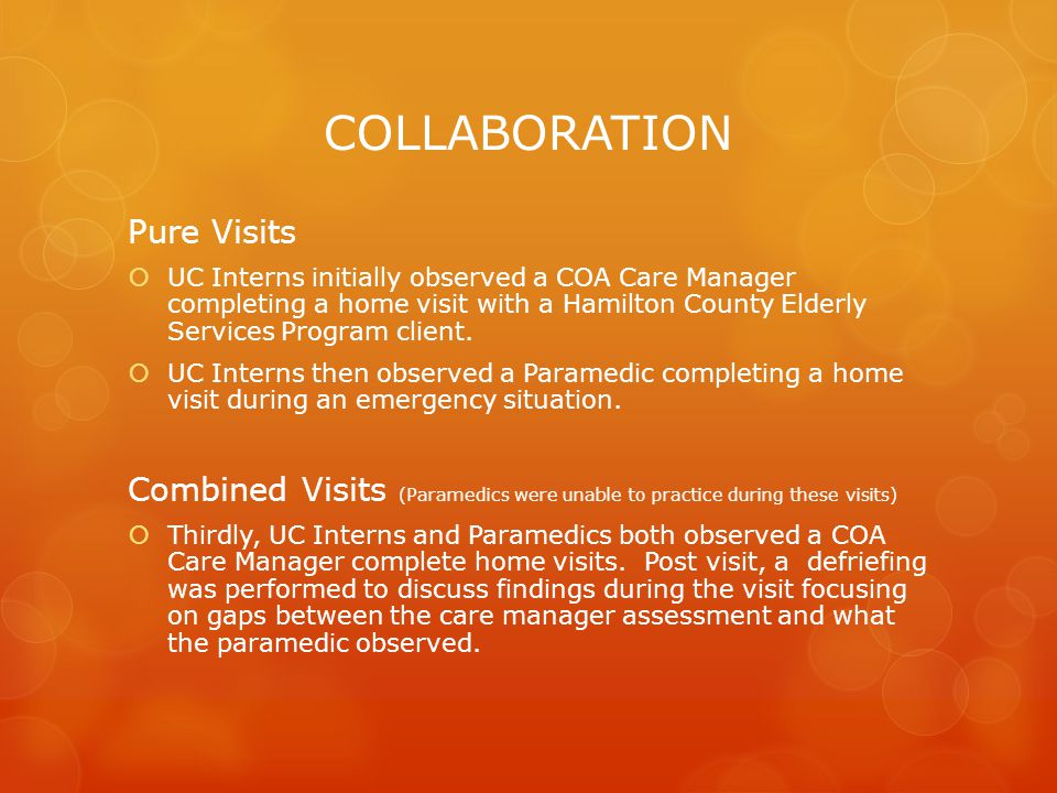 COLLABORATION Pure Visits  UC Interns initially observed a COA Care Manager completing a home visit with a Hamilton County Elderly Services Program client.