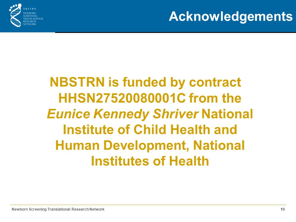 Acknowledgements Newborn Screening Translational Research Network10 NBSTRN is funded by contract HHSN27520080001C from the Eunice Kennedy Shriver National Institute of Child Health and Human Development, National Institutes of Health