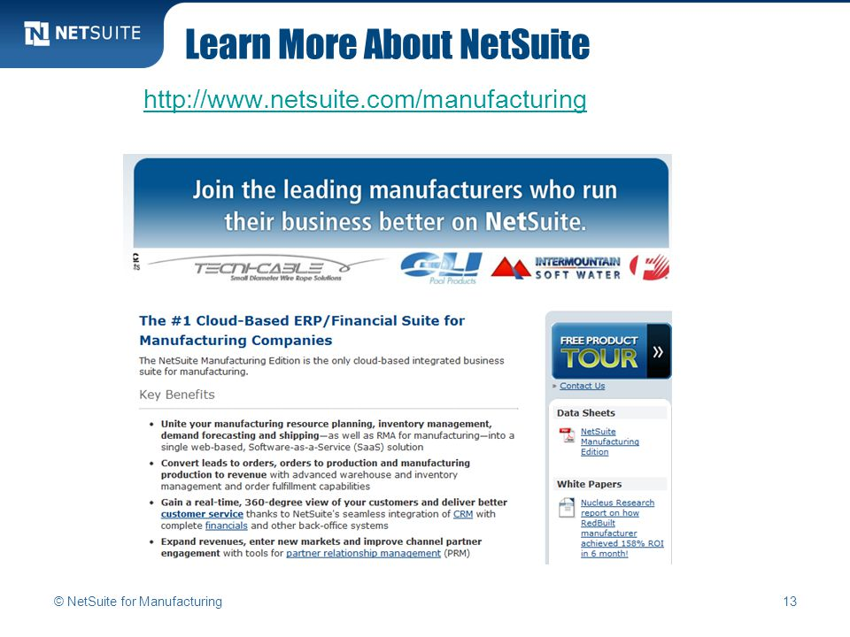 Learn More About NetSuite http://www.netsuite.com/manufacturing © NetSuite for Manufacturing13