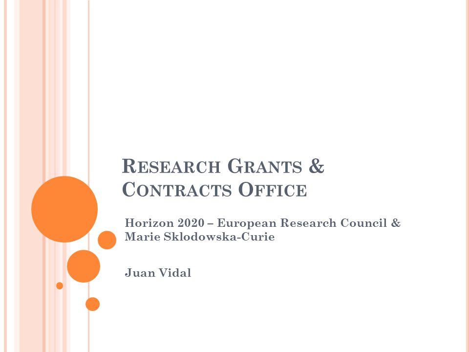 R ESEARCH G RANTS & C ONTRACTS O FFICE Horizon 2020 – European Research Council & Marie Sklodowska-Curie Juan Vidal