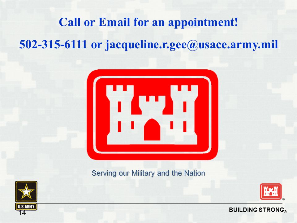 BUILDING STRONG ® 14 BUILDING STRONG ® Serving our Military and the Nation Call or Email for an appointment! 502-315-6111 or jacqueline.r.gee@usace.ar