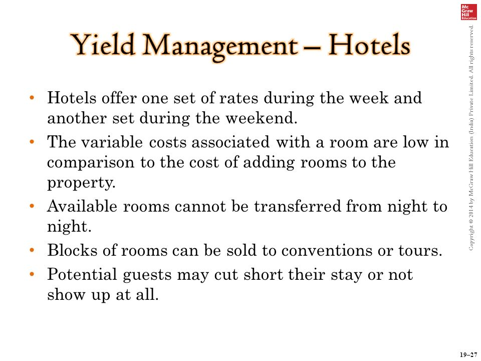 19–27 Copyright © 2014 by McGraw Hill Education (India) Private Limited. All rights reserved. Hotels offer one set of rates during the week and anothe