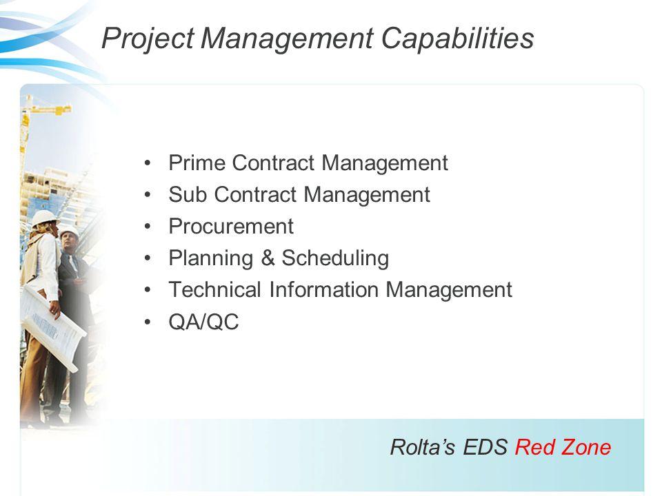 Project Management Capabilities Rolta's EDS Red Zone Prime Contract Management Sub Contract Management Procurement Planning & Scheduling Technical Information Management QA/QC