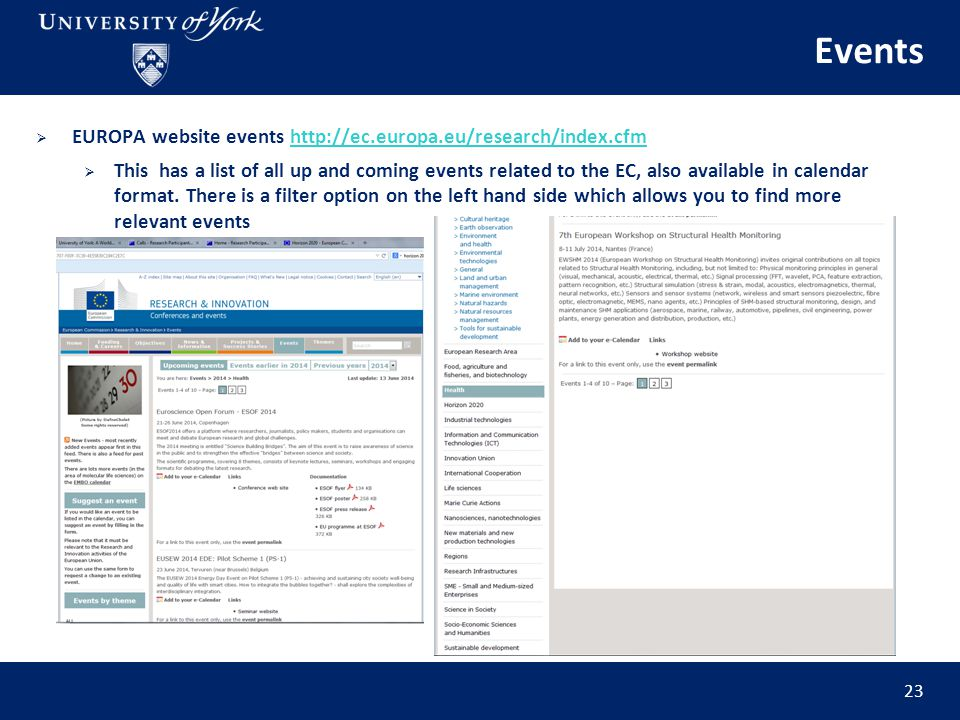 Events  EUROPA website events http://ec.europa.eu/research/index.cfmhttp://ec.europa.eu/research/index.cfm  This has a list of all up and coming events related to the EC, also available in calendar format.