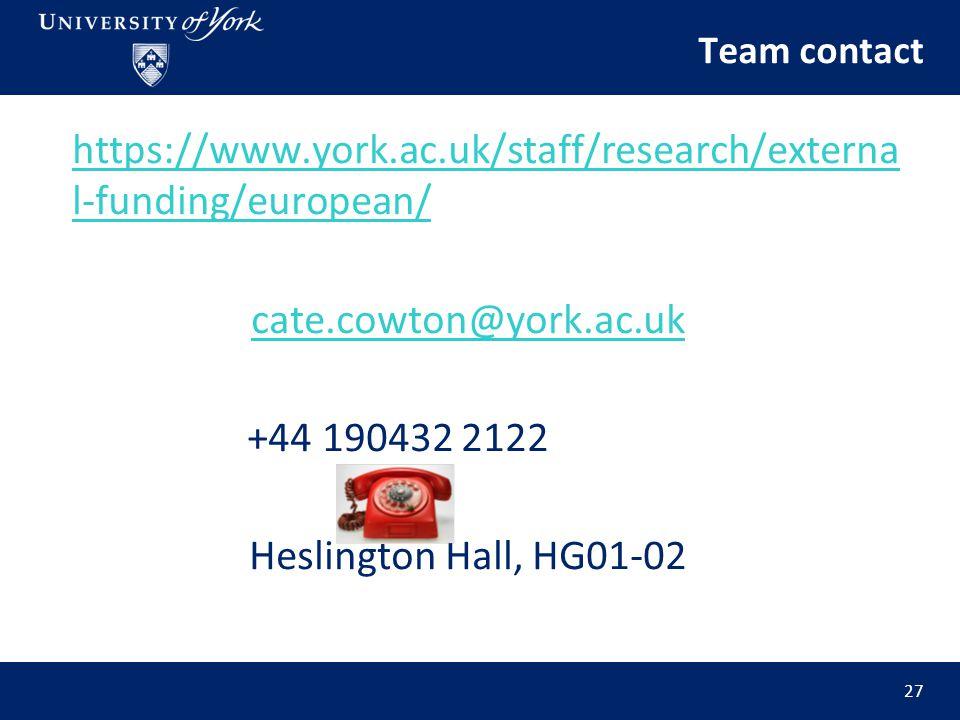 Team contact https://www.york.ac.uk/staff/research/externa l-funding/european/ cate.cowton@york.ac.uk +44 190432 2122 Heslington Hall, HG01-02 27