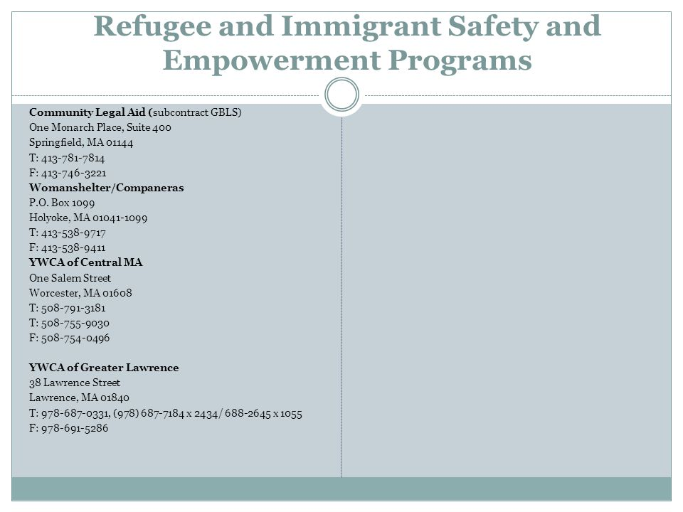 Refugee and Immigrant Safety and Empowerment Programs Community Legal Aid (subcontract GBLS) One Monarch Place, Suite 400 Springfield, MA 01144 T: 413-781-7814 F: 413-746-3221 Womanshelter/Companeras P.O.