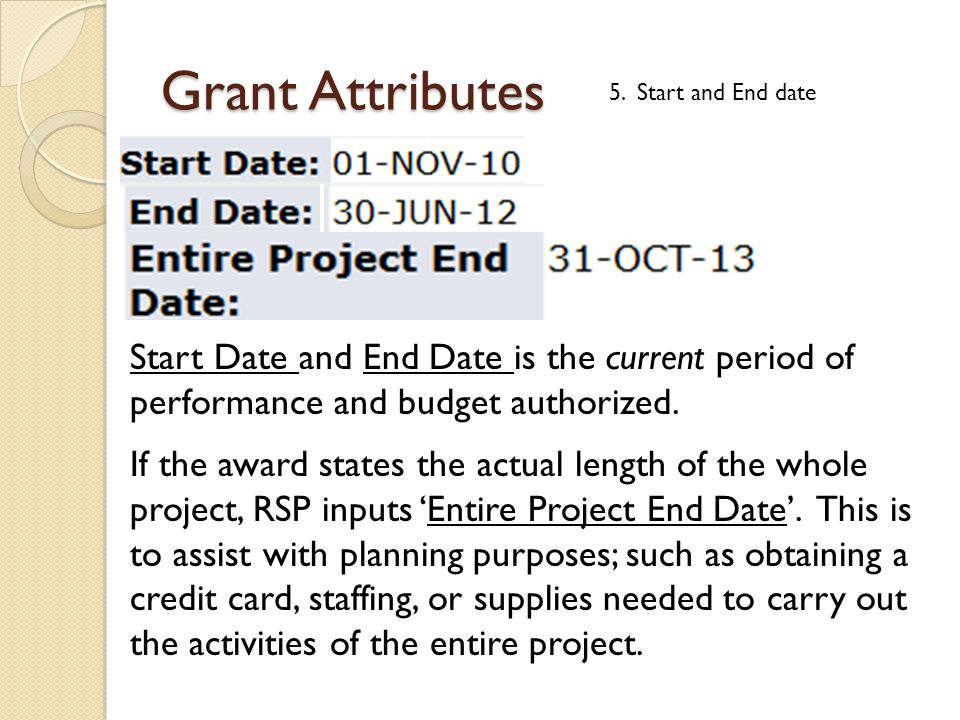 Grant Attributes 5. Start and End date Start Date and End Date is the current period of performance and budget authorized. If the award states the act