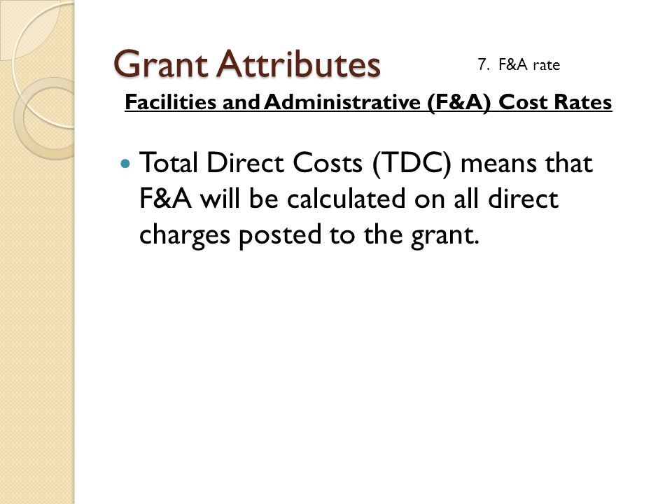 Total Direct Costs (TDC) means that F&A will be calculated on all direct charges posted to the grant. Grant Attributes Facilities and Administrative (