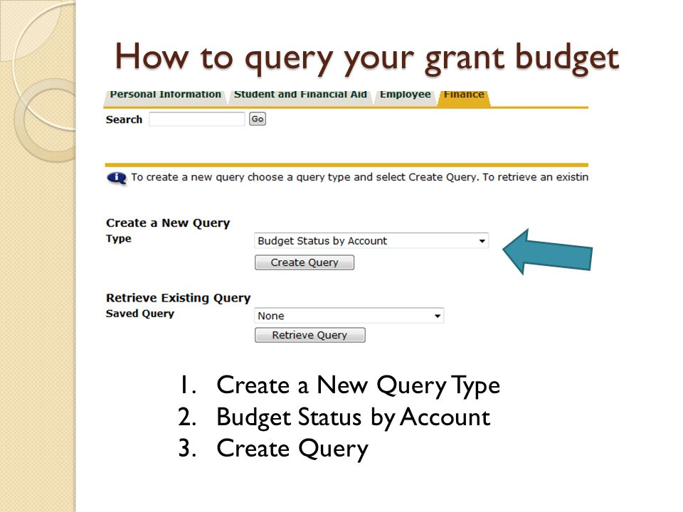 1.Create a New Query Type 2.Budget Status by Account 3.Create Query How to query your grant budget