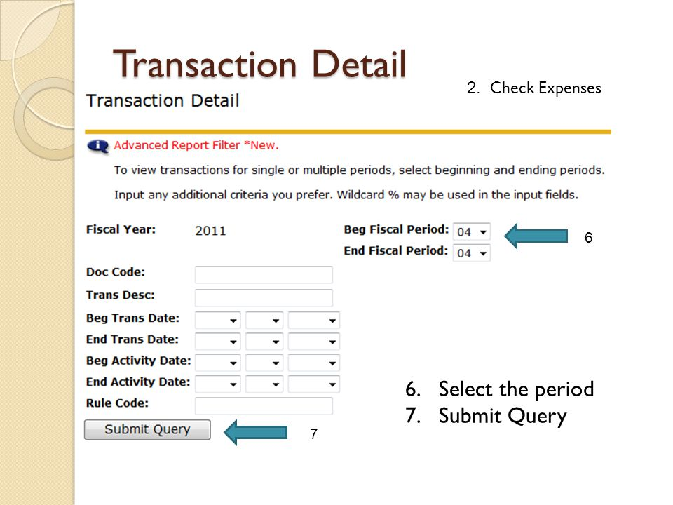 6.Select the period 7.Submit Query 6 7 2. Check Expenses Transaction Detail