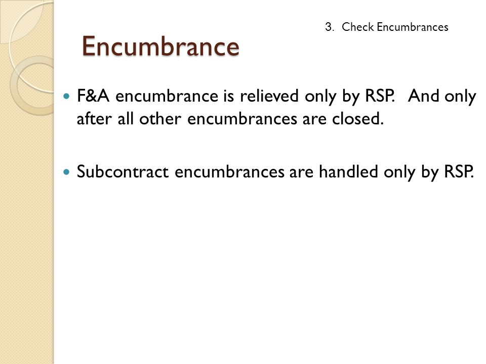 Encumbrance F&A encumbrance is relieved only by RSP.