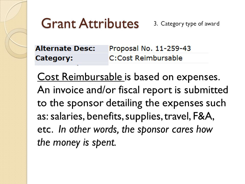 Grant Attributes 3. Category type of award Cost Reimbursable is based on expenses. An invoice and/or fiscal report is submitted to the sponsor detaili