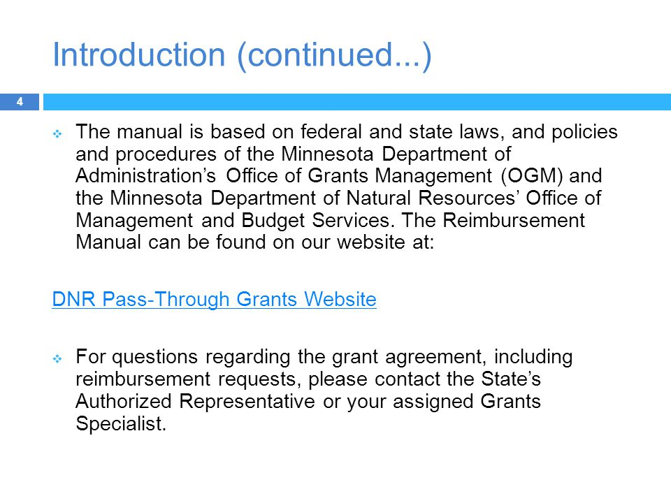 Introduction (continued...) 4  The manual is based on federal and state laws, and policies and procedures of the Minnesota Department of Administration's Office of Grants Management (OGM) and the Minnesota Department of Natural Resources' Office of Management and Budget Services.