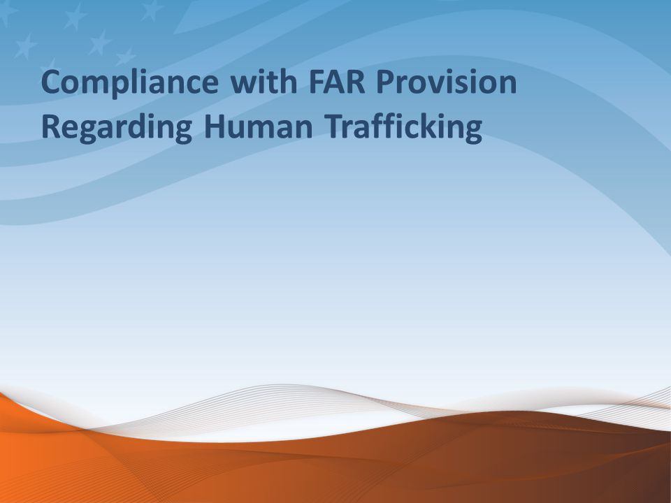Compliance with FAR Provision Regarding Human Trafficking