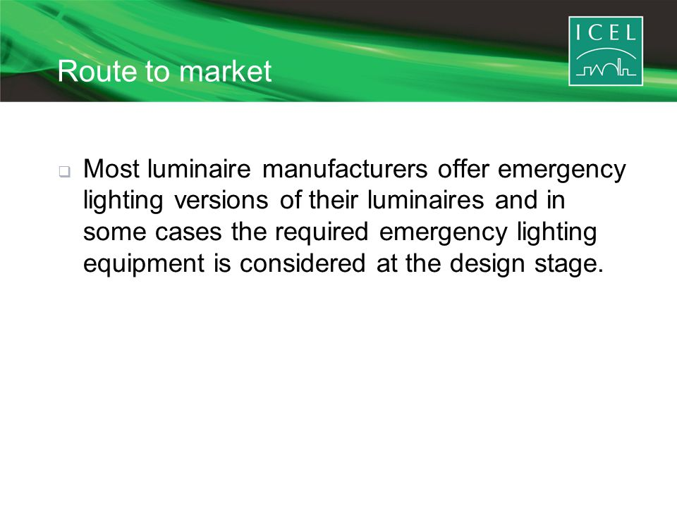 Route to market  Most luminaire manufacturers offer emergency lighting versions of their luminaires and in some cases the required emergency lighting equipment is considered at the design stage.