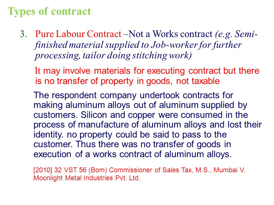 3.Pure Labour Contract –Not a Works contract (e.g. Semi- finished material supplied to Job-worker for further processing, tailor doing stitching work)