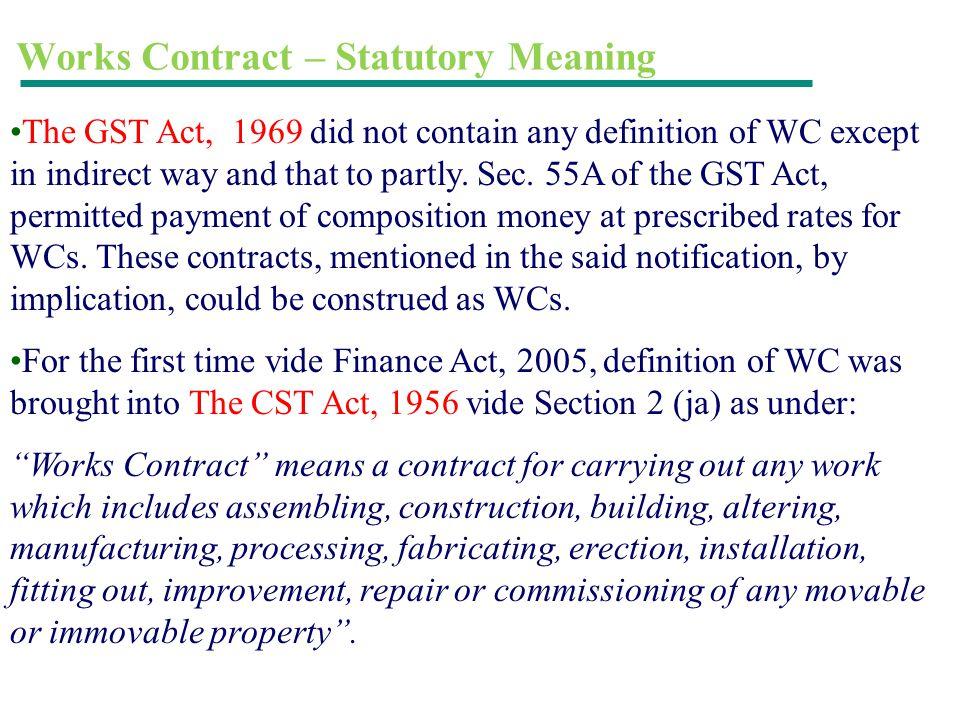Works Contract – Statutory Meaning The GST Act, 1969 did not contain any definition of WC except in indirect way and that to partly. Sec. 55A of the G