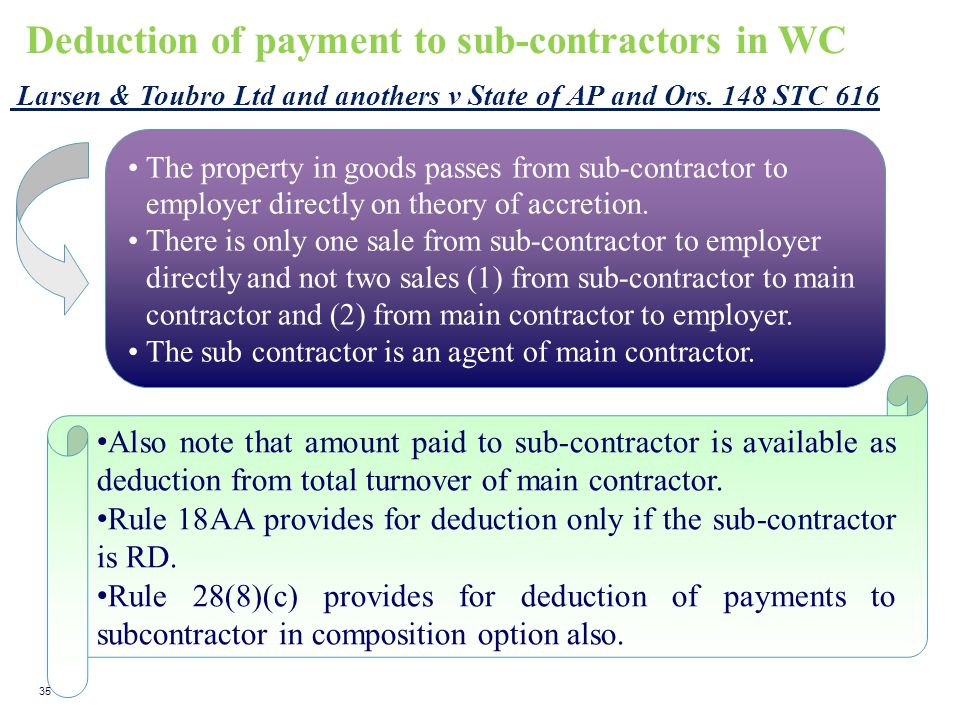 Deduction of payment to sub-contractors in WC Larsen & Toubro Ltd and anothers v State of AP and Ors. 148 STC 616 The property in goods passes from su
