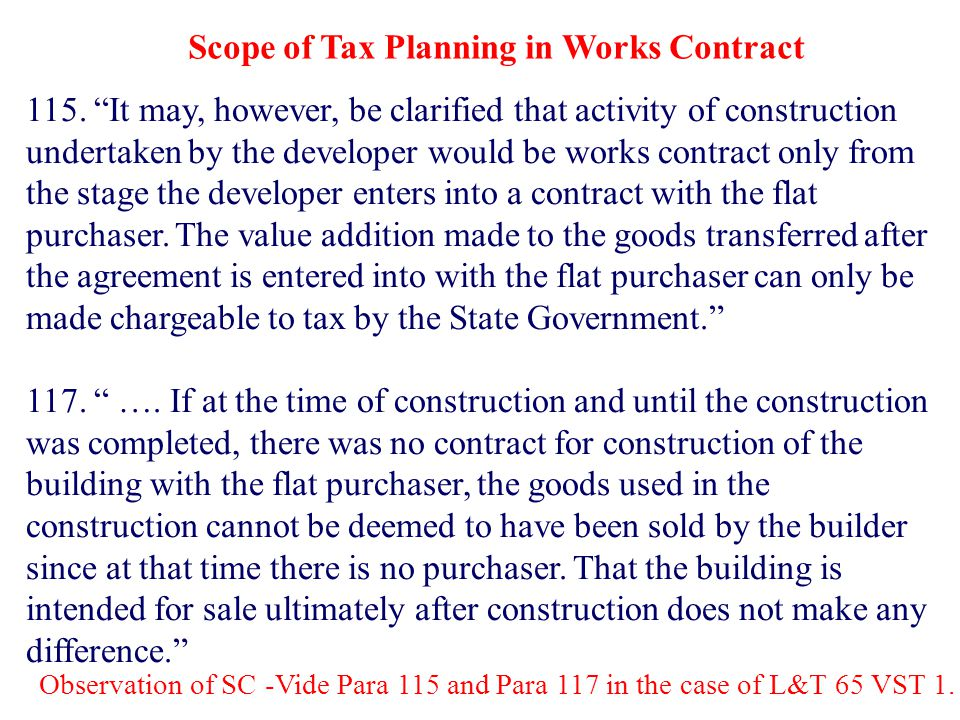 "115. ""It may, however, be clarified that activity of construction undertaken by the developer would be works contract only from the stage the develope"