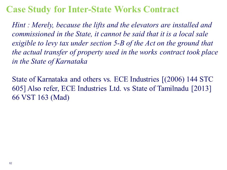Case Study for Inter-State Works Contract 62 Hint : Merely, because the lifts and the elevators are installed and commissioned in the State, it cannot