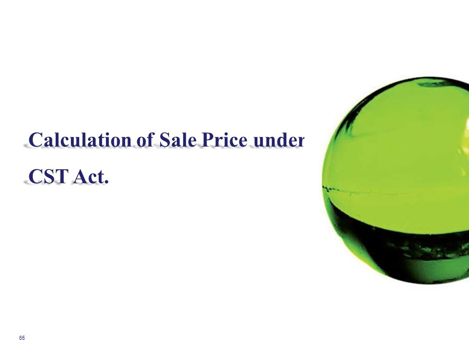 65 Calculation of Sale Price under CST Act.