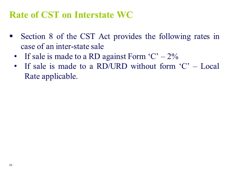 Rate of CST on Interstate WC  Section 8 of the CST Act provides the following rates in case of an inter-state sale If sale is made to a RD against Fo