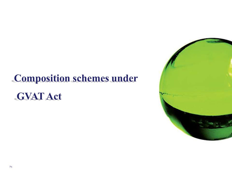 71 Composition schemes under GVAT Act GVAT Act