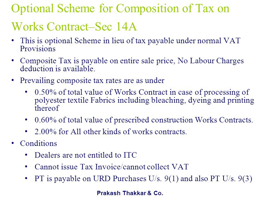 Prakash Thakkar & Co. Optional Scheme for Composition of Tax on Works Contract–Sec 14A This is optional Scheme in lieu of tax payable under normal VAT