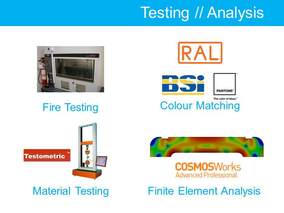Testing // Analysis Finite Element AnalysisMaterial Testing Fire Testing Colour Matching