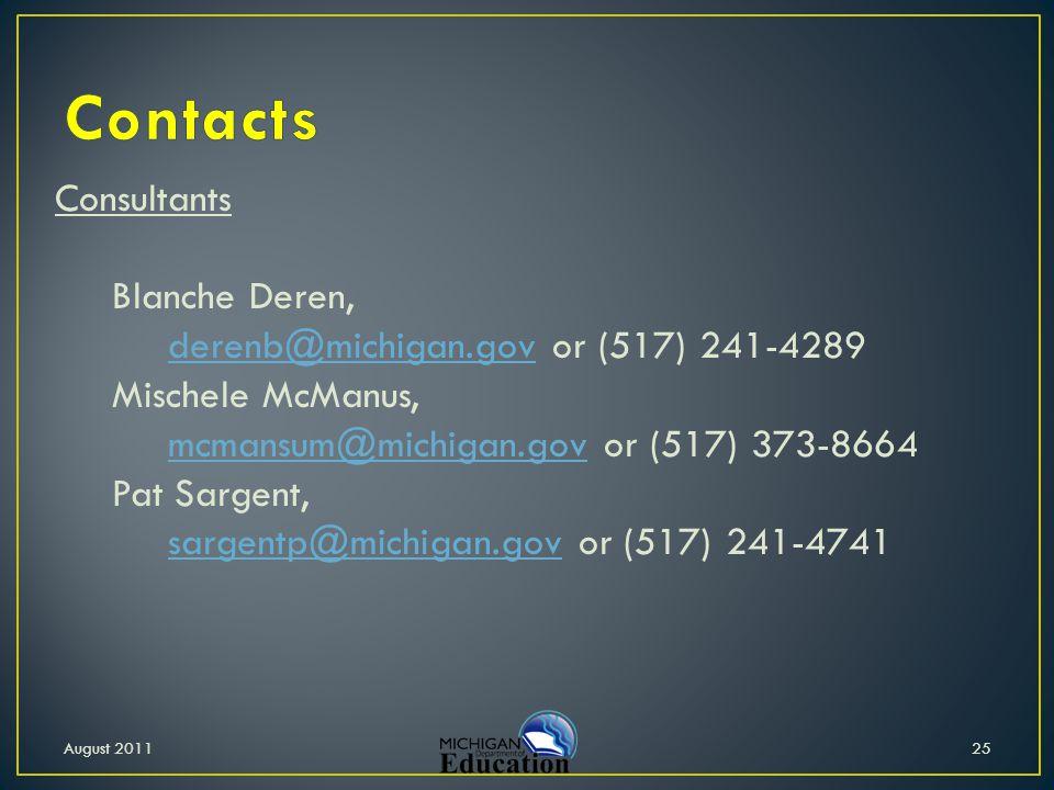 Consultants Blanche Deren, derenb@michigan.gov or (517) 241-4289derenb@michigan.gov Mischele McManus, mcmansum@michigan.gov or (517) 373-8664mcmansum@michigan.gov Pat Sargent, sargentp@michigan.gov or (517) 241-4741sargentp@michigan.gov 25August 2011