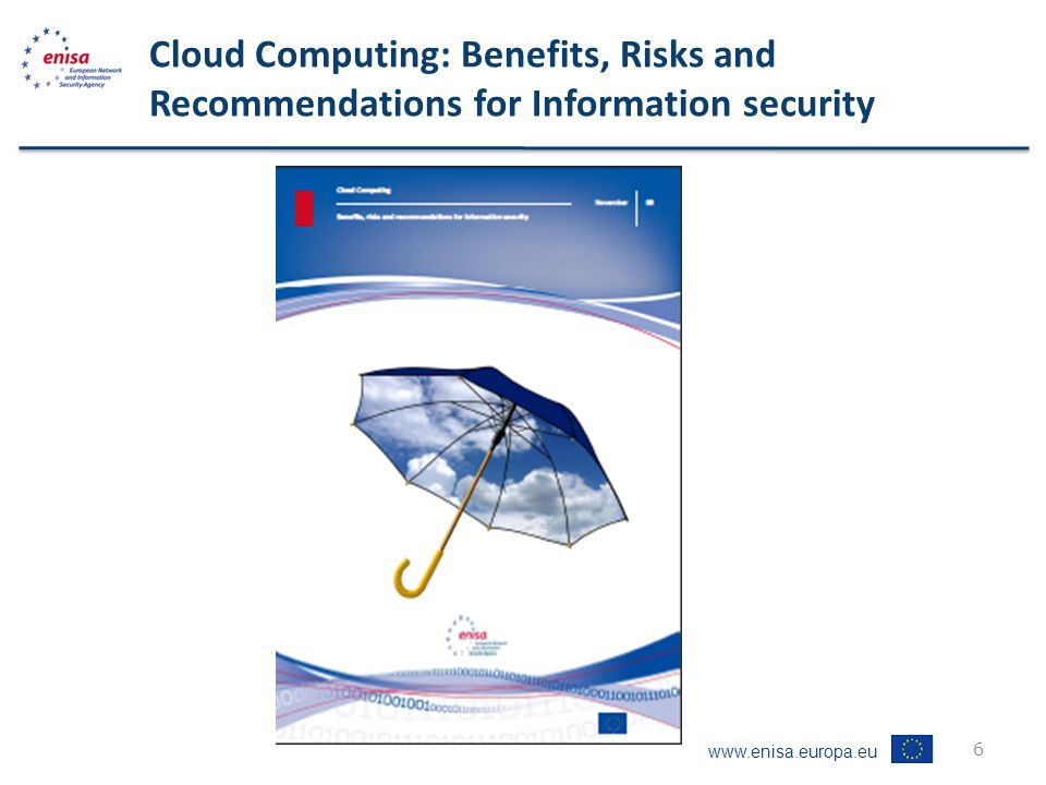 www.enisa.europa.eu Cloud Computing: Benefits, Risks and Recommendations for Information security 6